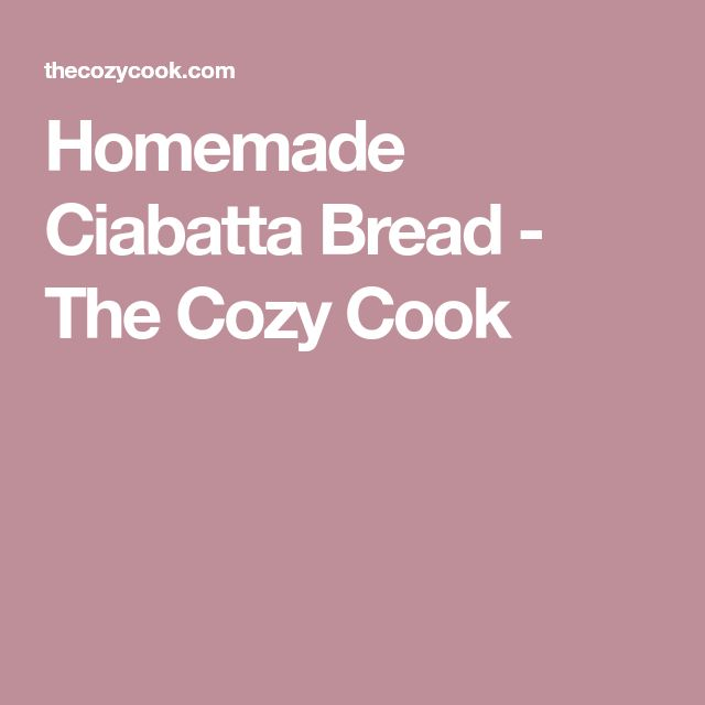 Homemade Ciabatta Bread - The Cozy Cook