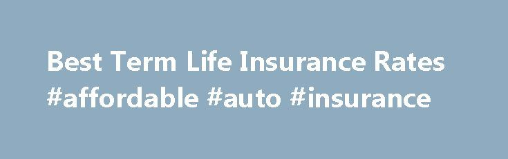 Best Term Life Insurance Rates #affordable #auto #insurance http://insurance.remmont.com/best-term-life-insurance-rates-affordable-auto-insurance/  #life insurance rates # Protect Your Loved Ones and Gain Peace of Mind. Finding a Policy is Easy We work with the most trusted names in the business to bring you deals that can't be beat. Why shop around on countless websites for rates that are tough to compare when you can get it all […]The post Best Term Life Insurance Rates #affordable #auto…