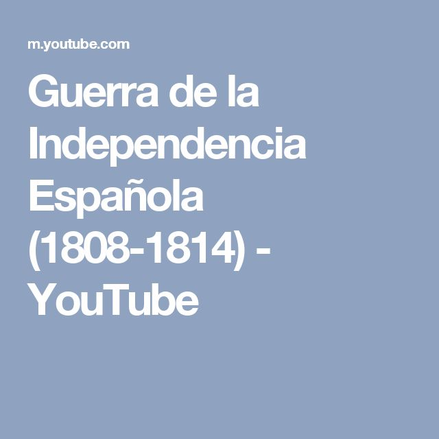 Guerra de la Independencia Española (1808-1814) - YouTube