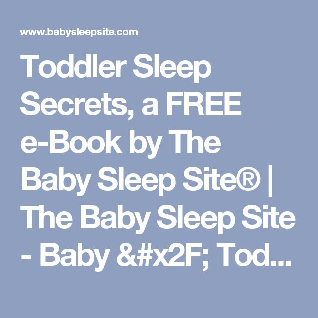 Toddler Sleep Secrets, a FREE e-Book by The Baby Sleep Site® | The Baby Sleep Site - Baby / Toddler Sleep Consultants