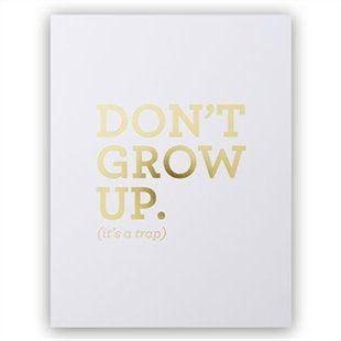 Don't Grow Up Art Print, White & Gold- 8.5x11