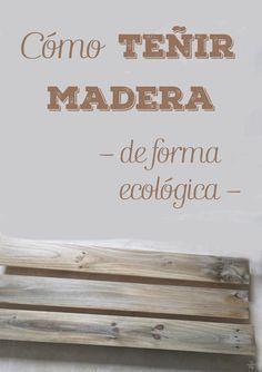 Como teñir madera de forma ecológica  ·  My Sweet Things