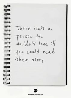 .There isn't a person you wouldn't love if you could read their story