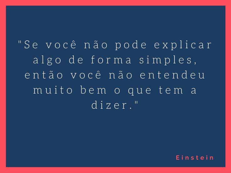 """Foto: """"Se você não pode explicar algo de forma simples, então você não entendeu muito bem o que tem para dizer."""" - Einsten"""
