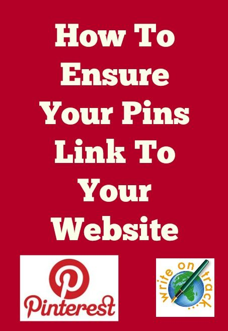 Pinterest Tutorial: How To Ensure Your Pins Link To Your Website - Write On Track | Write On Track