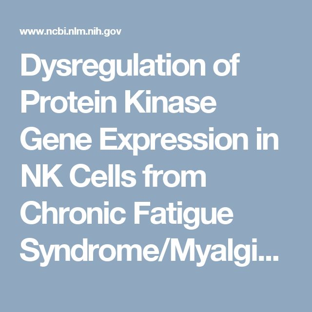Dysregulation of Protein Kinase Gene Expression in NK Cells from Chronic Fatigue Syndrome/Myalgic Encephalomyelitis Patients https://www.ncbi.nlm.nih.gov/pmc/articles/PMC5003121/