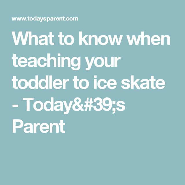 What to know when teaching your toddler to ice skate - Today's Parent