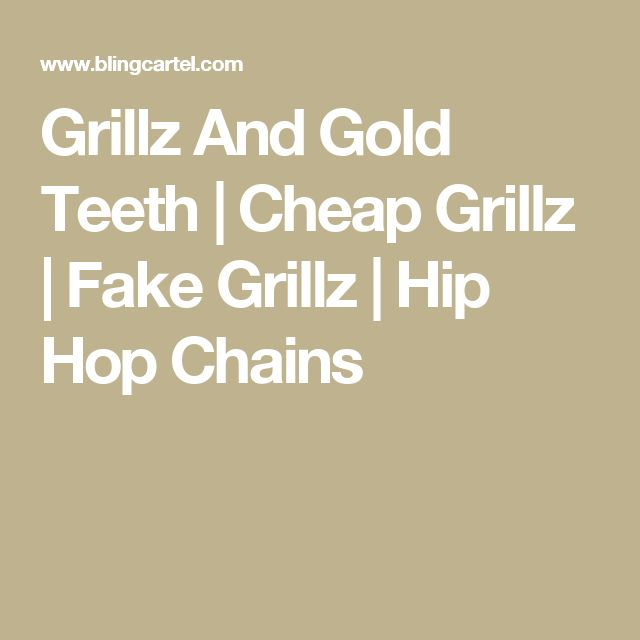 Grillz And Gold Teeth | Cheap Grillz | Fake Grillz | Hip Hop Chains