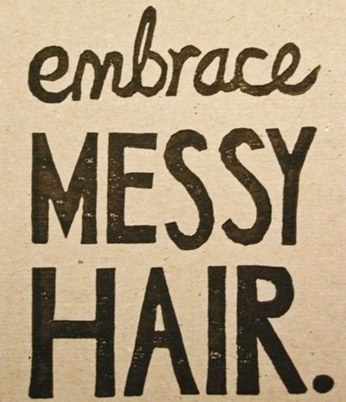 words to live by.: Crazy Hair, Messy Hair, My Life, Life Mottos, Messy Buns, Messyhair, Hair Quotes, Embrace Messy, Curly Hair
