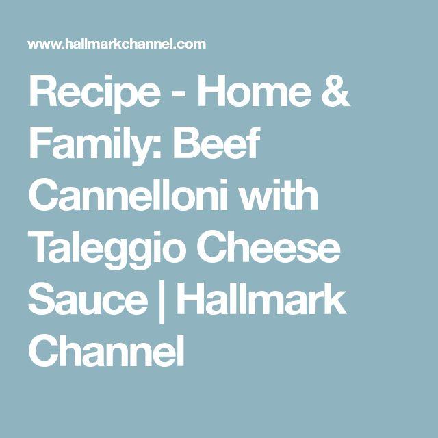 Recipe - Home & Family: Beef Cannelloni with Taleggio Cheese Sauce | Hallmark Channel