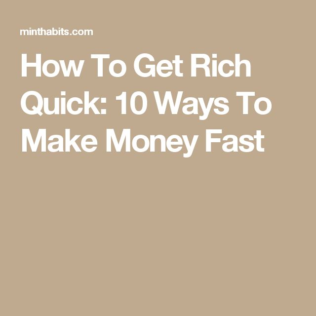 How To Get Rich Quick: 10 Ways To Make Money Fast