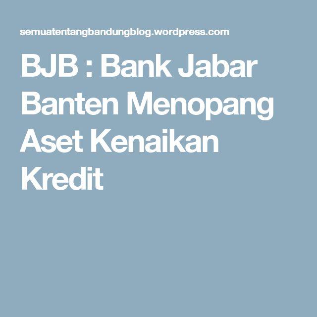 BJB : Bank Jabar Banten Menopang Aset Kenaikan Kredit