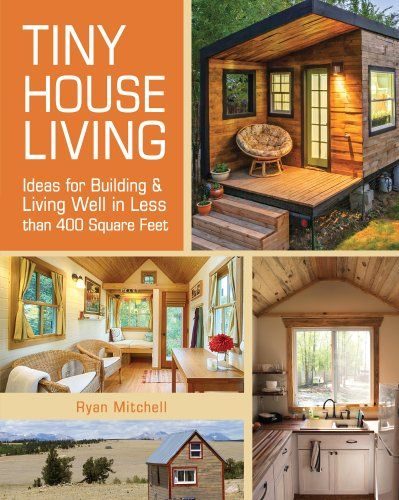 Charming Tiny House Living: Ideas For Building And Living Well In Less Than 400  Square Feet