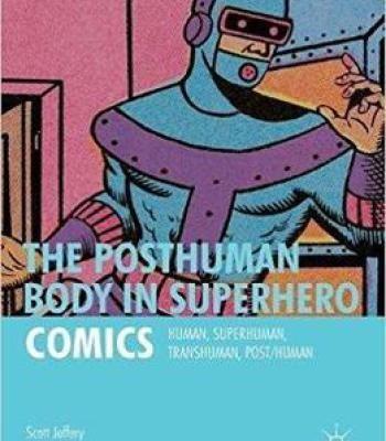The Posthuman Body In Superhero Comics PDF
