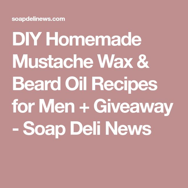 DIY Homemade Mustache Wax & Beard Oil Recipes for Men + Giveaway - Soap Deli News