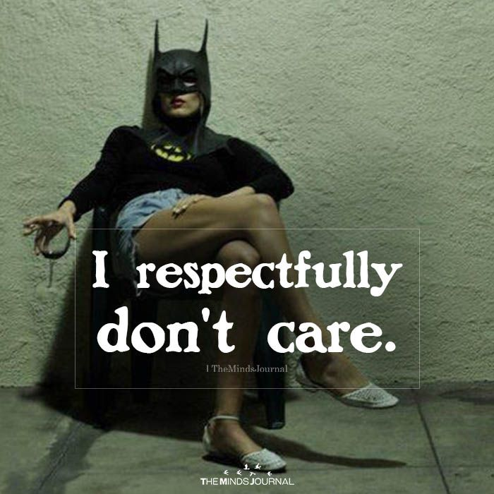 I Respectfully Don T Care Don T Care Quotes I Dont Care Quotes Life Quotes