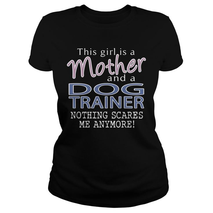 DOG TRAINER AND THIS GIRL IS A MOTHER NOTHING SCARES T-Shirts, Hoodies. Get It Now ==► https://www.sunfrog.com/LifeStyle/DOG-TRAINER--MOTHER-Black-Ladies.html?id=41382