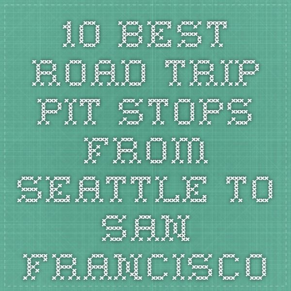 10 Best Road Trip Pit Stops from Seattle to San Francisco