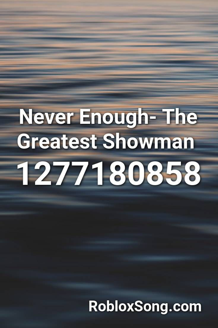 Never Enough The Greatest Showman Roblox Id Roblox Music Codes