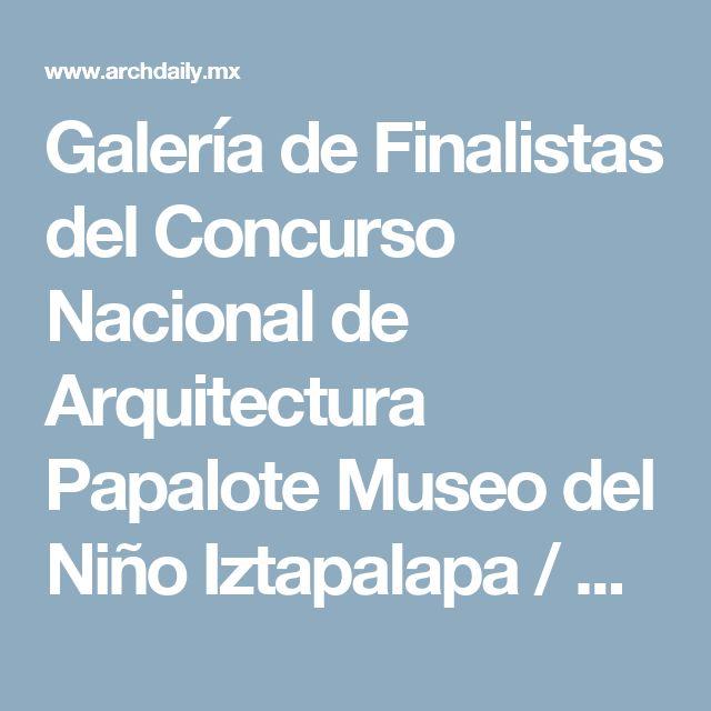 Galería de Finalistas del Concurso Nacional de Arquitectura Papalote Museo del Niño Iztapalapa / México - 15