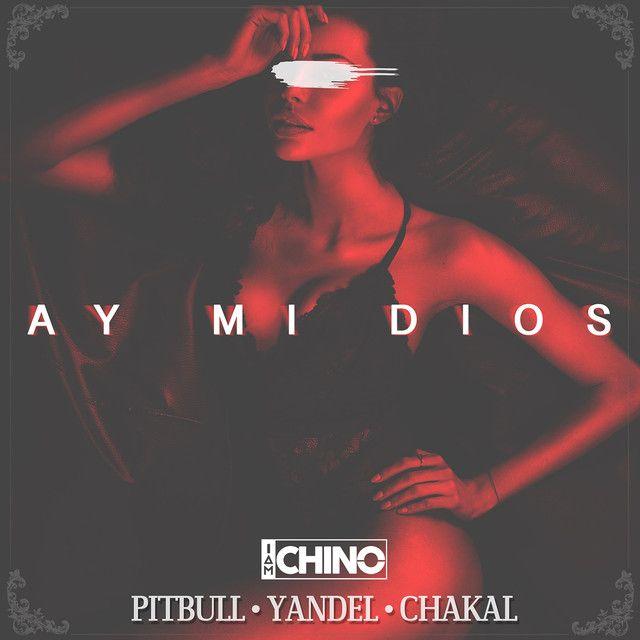 Ay MI Dios (feat. Pitbull, Yandel & Chacal), a song by IAmChino, Pitbull, Yandel, El Chacal on Spotify