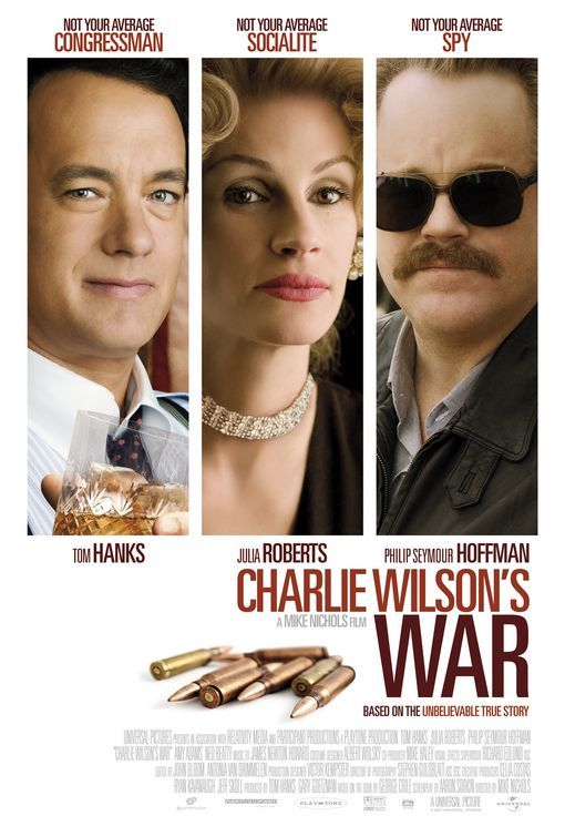 Charlie Wilson's War (2007) D: Mike Nichols. Tom Hanks, Julia Roberts, Philip Seymour Hoffman, Amy Adams, Om Puri, Ned Beatty, Emily Blunt, Ken Stott. 07/02/2009