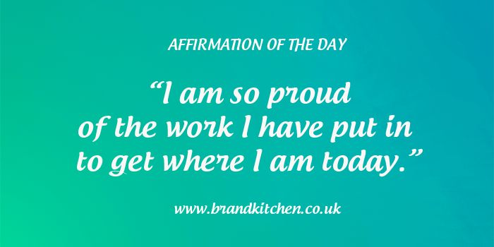 """Affirmation of the day. """"I am so proud of the work I have put in to get where I am today."""""""