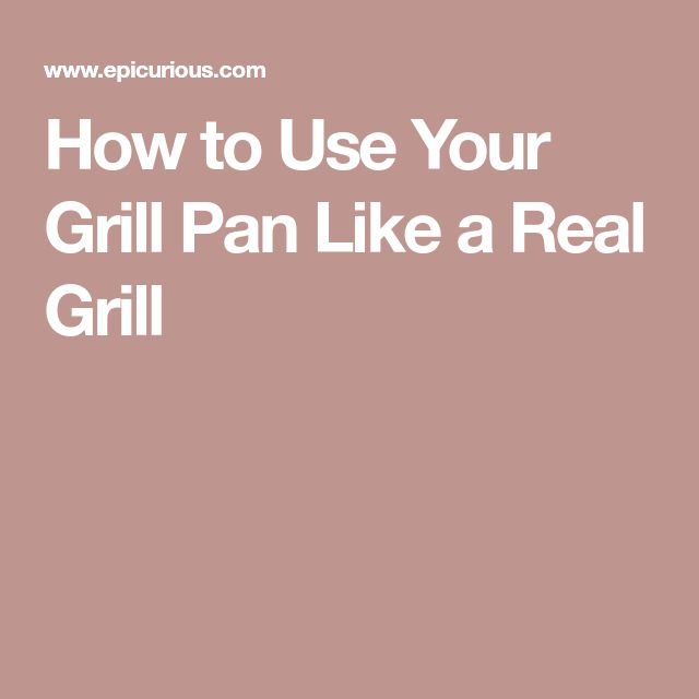 How to Use Your Grill Pan Like a Real Grill