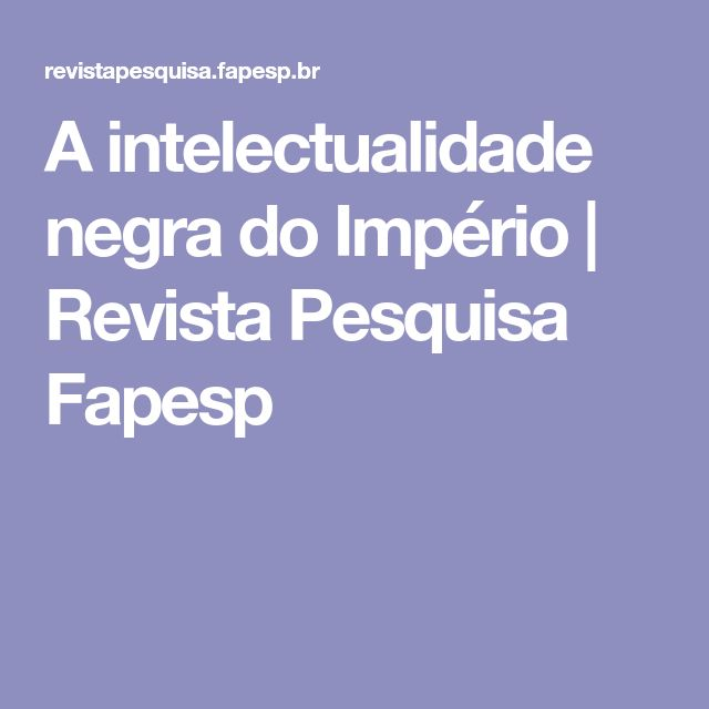 A intelectualidade negra do Império | Revista Pesquisa Fapesp