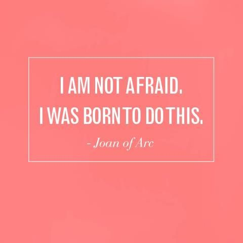 I'm not afraid. I was born to do this