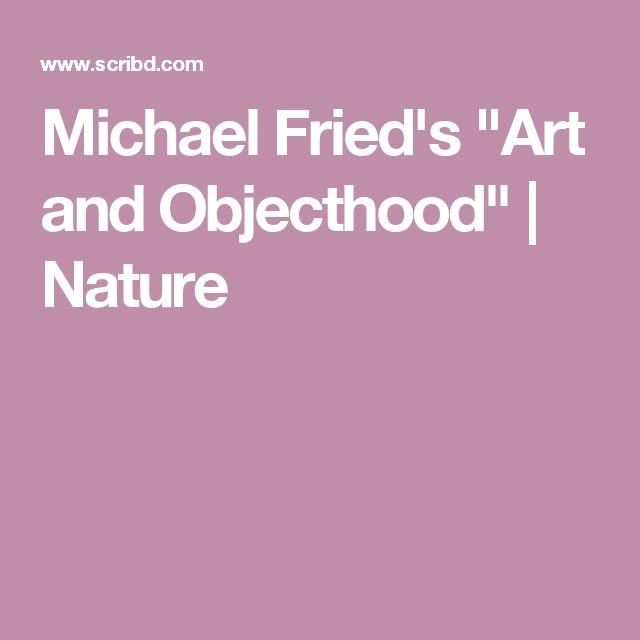 "Michael Fried's  ""Art and Objecthood"" 