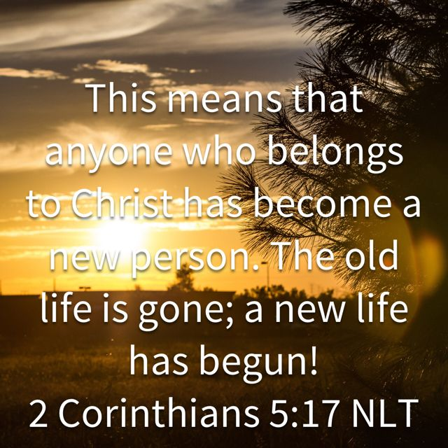 This Means That Anyone Who Belongs To Christ Has Become A New Person.