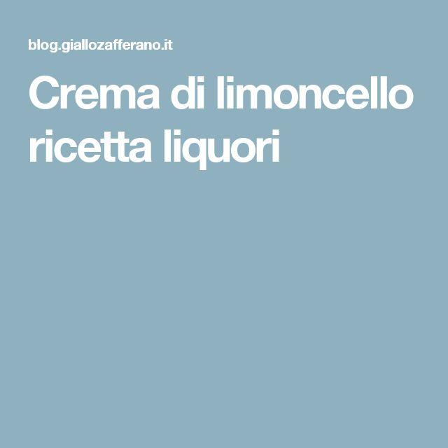 Crema di limoncello ricetta liquori