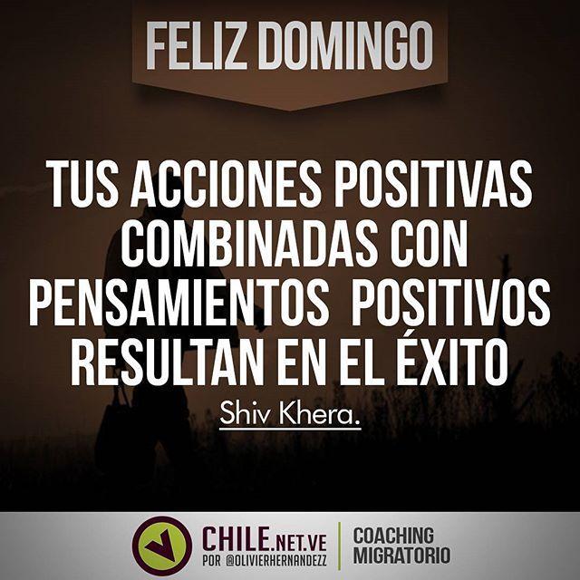 ¡Feliz Domingo! TUS ACCIONES POSITIVAS COMBINADAS CON PENSAMIENTOS POSITIVOS RESULTAN EN EL ÉXITO. Shiv Khera. #FrasesdeldiaChileNetVe