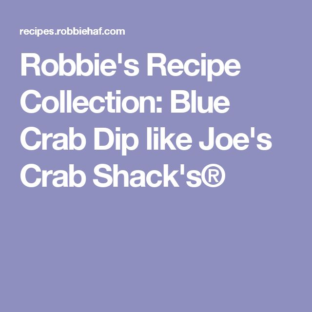 Robbie's Recipe Collection: Blue Crab Dip like Joe's Crab Shack's®