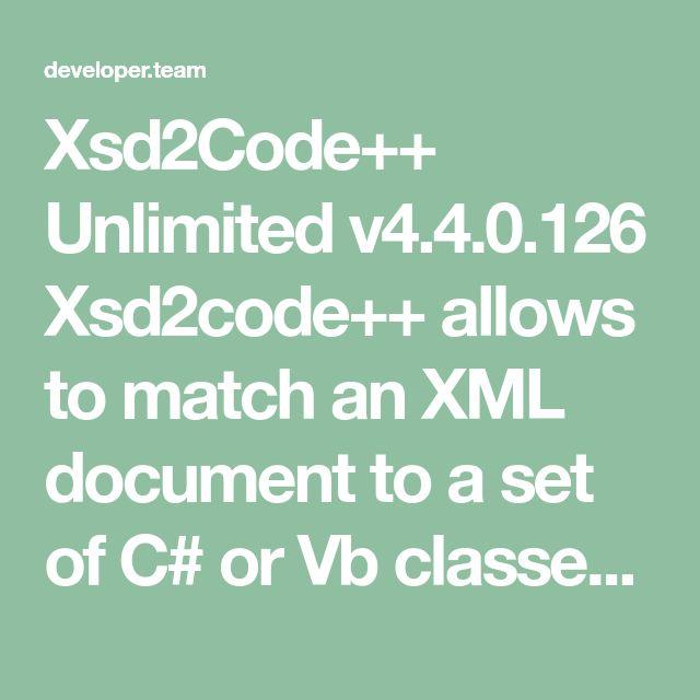 Xsd2Code++ Unlimited v4 4 0 126 Xsd2code++ allows to match an XML