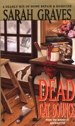 Dead Cat Bounce (#!), Sarah Graves ~ Since she bought her rambling old fixer-upper of a house, Jacobia Tiptree has gotten used to finding things broken. But her latest problem isn't so easily repaired. Along with the rotting floor joists and sagging support beams, there's the little matter of the dead man in Jake's storeroom, an ice pick firmly planted in his cranium. A really good, though sometimes gruesome, series.