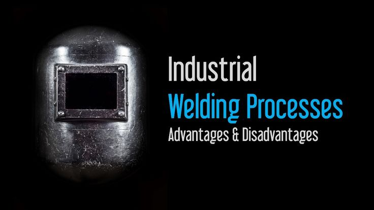 Find out about the Pros & Cons of various welding processes used n the industry today