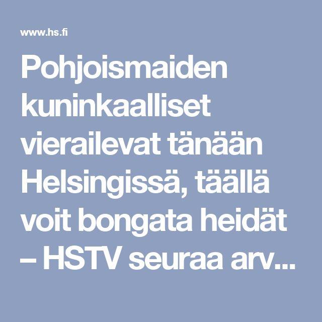 Pohjoismaiden kuninkaalliset vierailevat tänään Helsingissä, täällä voit bongata heidät – HSTV seuraa arvovieraiden kierrosta, suora lähetys käynnissä - Kaupunki - Helsingin Sanomat