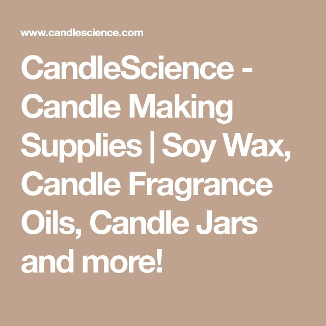 CandleScience - Candle Making Supplies | Soy Wax, Candle Fragrance Oils, Candle Jars and more!