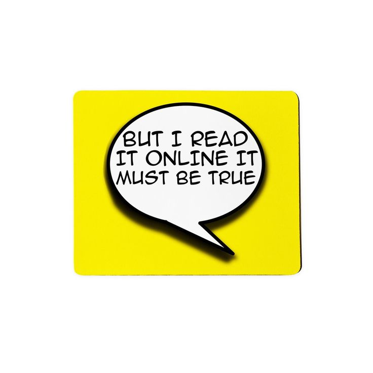 """But I Read It Online It Must Be True Mousepad  This is the best product. The only product. The product you needed your entire life. Note: please read the product to see how true this all is.    Our mousepads are 7"""" x 9"""" in size and the material is a blend of cloth and rubber."""