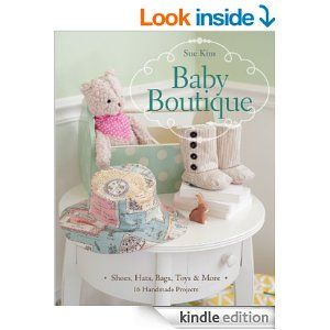 Amazon.com: Baby Boutique: 16 Handmade Projects • Shoes, Hats, Bags, Toys & More eBook: Sue Kim: Kindle Store