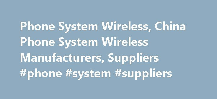 Phone System Wireless, China Phone System Wireless Manufacturers, Suppliers #phone #system #suppliers http://law.nef2.com/phone-system-wireless-china-phone-system-wireless-manufacturers-suppliers-phone-system-suppliers/  # Phone System Wireless manufacturers & suppliers Sourcing Guide for Phone System Wireless: With ever increasing availability and technological advancements of computer Products, our life has been changed in many ways, and there are plenty of great computer products…