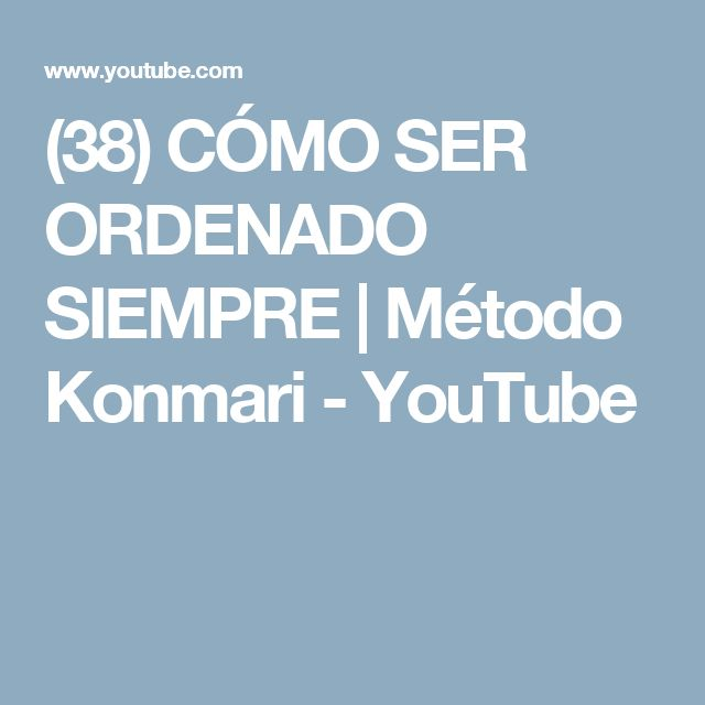 (38) CÓMO SER ORDENADO SIEMPRE | Método Konmari - YouTube
