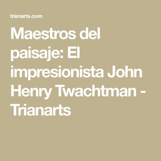 Maestros del paisaje: El impresionista John Henry Twachtman - Trianarts