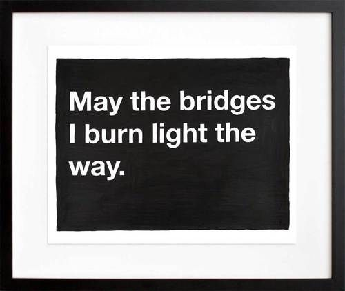 Untitled (May the bridges I burn light the way.) by Mike Monteiro