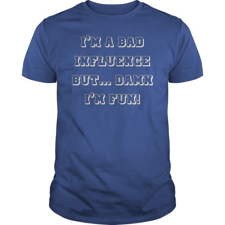 Im a bad influence, but damn Im fun! Funny quote, lifestyle, badass design both sides print shirts