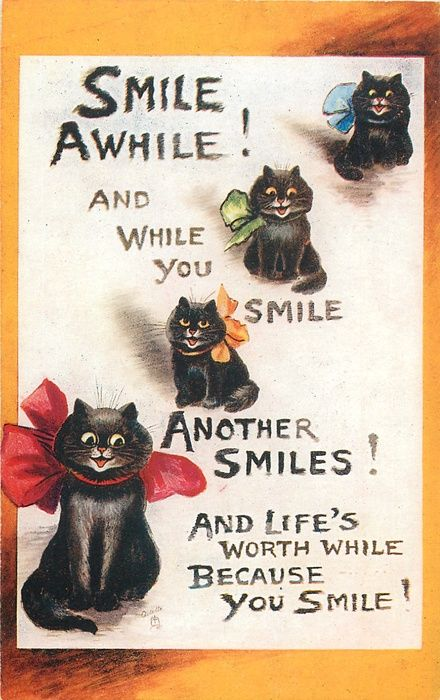 SMILE AWHILE! AND WHILE YOU SMILE, ANOTHER SMILES! AND LIFE'S WORTH WHILE BECAUSE YOU SMILE! (1913) Louis Wain