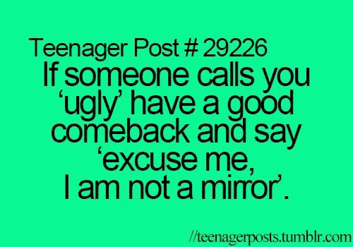 If Someone Calls You Ugly Have A Good Comeback And Say