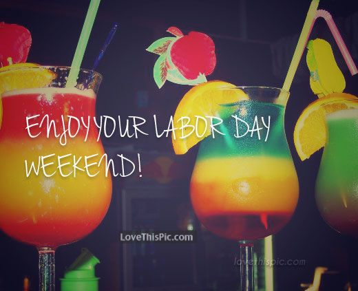 Enjoy your labor day weekend